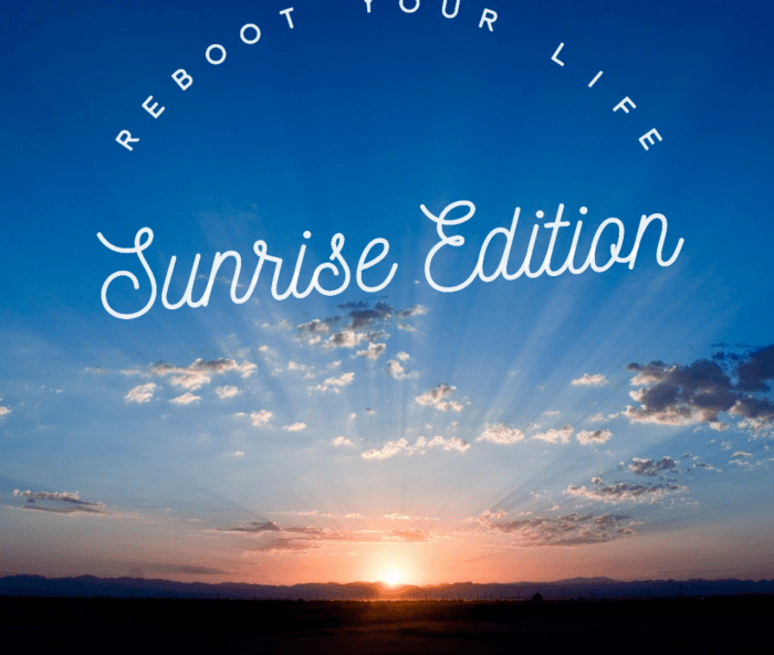 Reboot Your Life – Sunrise Edition