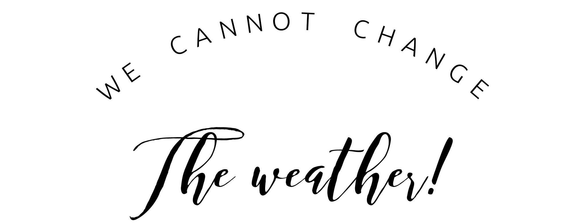 Never mind the weather