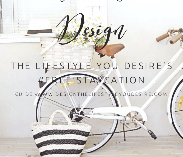 Design the Lifestyle You Desire's #FREE StayCation Guide