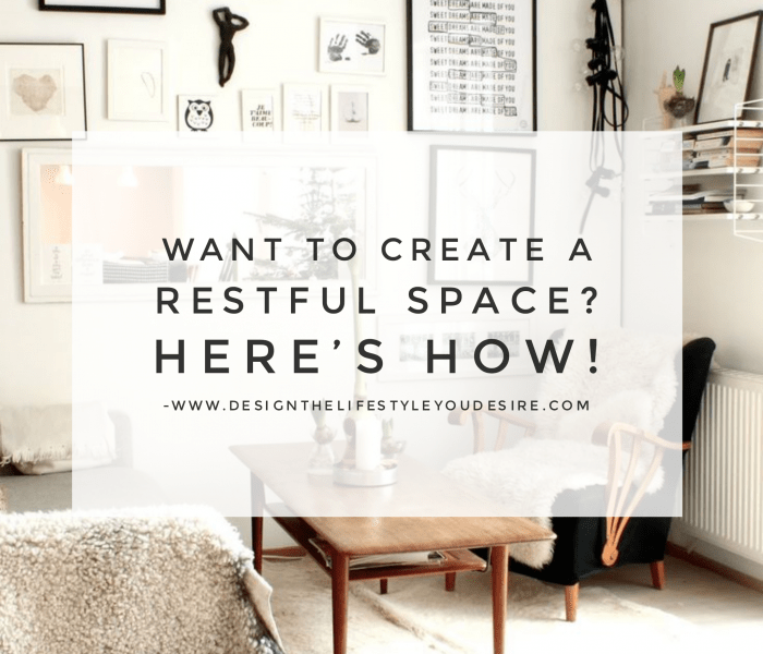 Want to Create a Restful Space? Here's How!
