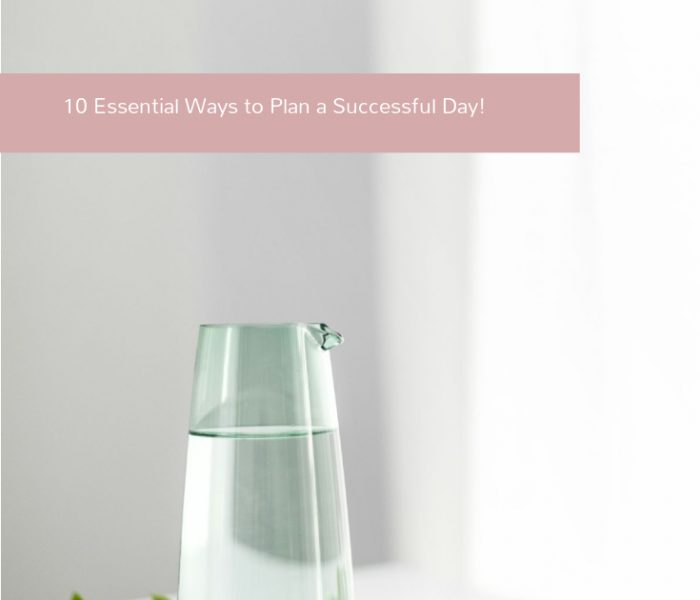 10 Essential Ways to Plan a Successful Day!